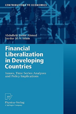 Financial Liberalization in Developing Countries By Ahmed, Abdullahi Dahir/ Islam, Sardar M. N.